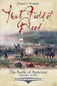 That Field of Blood: The Battle of Antietam, September 17, 1862