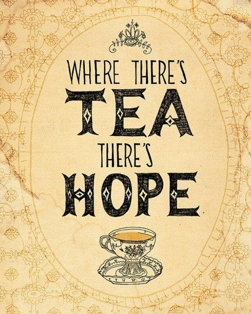 where there's tea there's hope | Tumblr