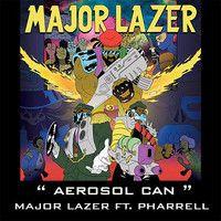 Major Lazer ft. Pharell Williams - Aerosol Can (Senor Roar Remix) by Señor Roar on SoundCloud