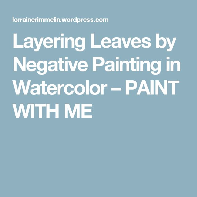 Layering Leaves by Negative Painting in Watercolor – PAINT WITH ME