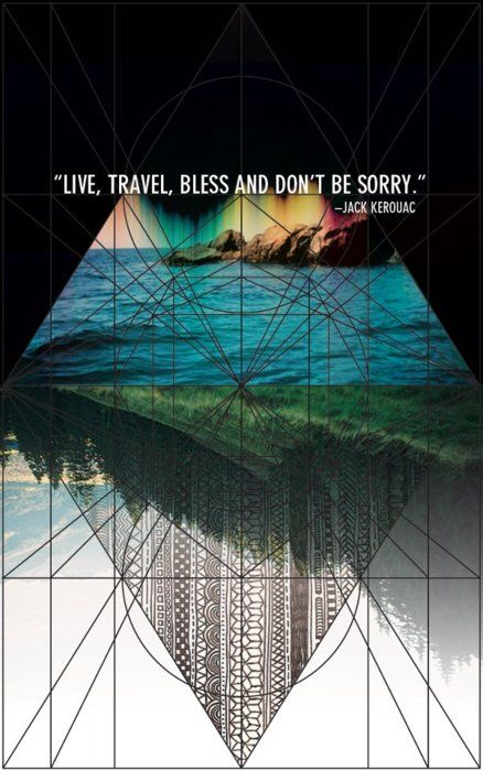 live, travel, bless and don't be sorry