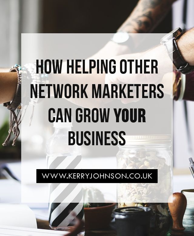 How Helping Other Network Marketers Can Grow YOUR Business | Kerry Johnson