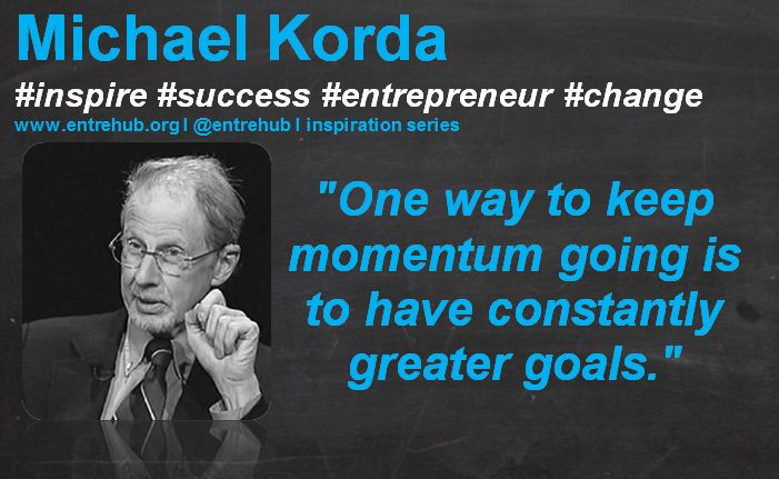 """""""One way to keep momentum going is to have constantly greater goals."""" #MichaelKorda #inspiration #quotes for #entrepreneurs #startup #Business & #smallbusiness www.entrehub.org  #entrehub #leanstartup"""