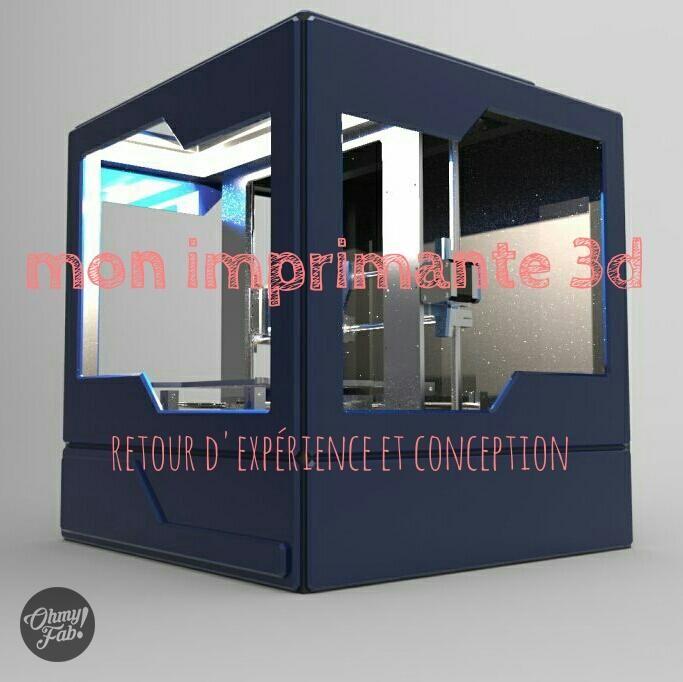 OhmyFab! - Mon imprimante 3D Prusa I3 retour d'experience et conception