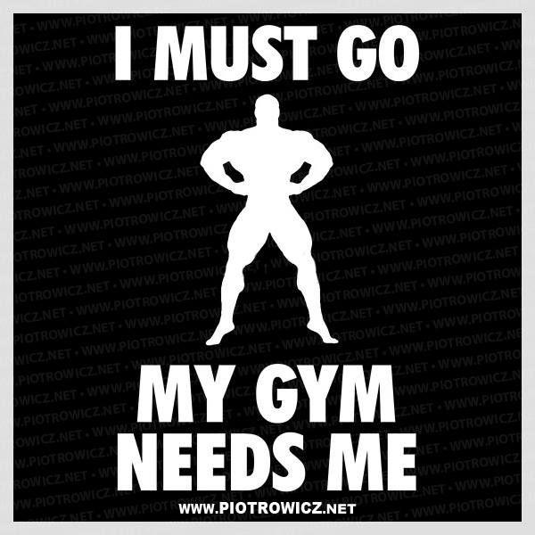my gym needs me