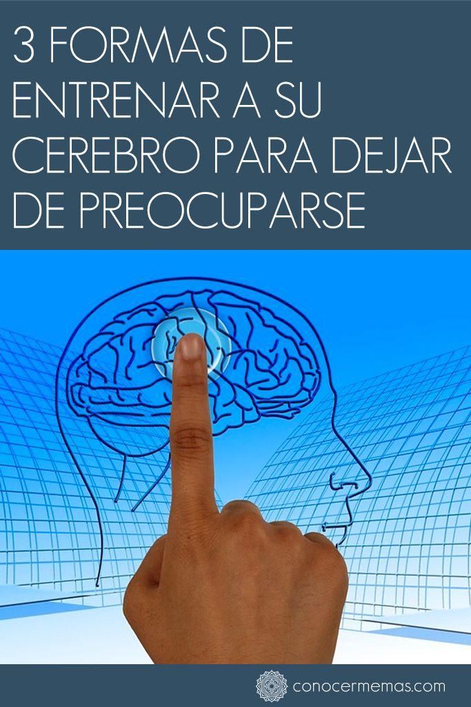 3 formas de entrenar a su cerebro para dejar de preocuparse #autoayuda