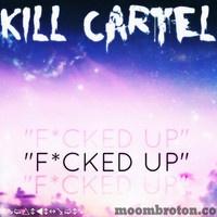 "$$$ * = U #WHATDIRT $$$ Kill Cartel - ""F*CKED UP"" by moombroton.com on SoundCloud"
