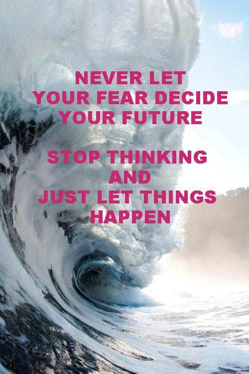 No dejes que el miedo decida por ti, deja de pensar y haz que suceda