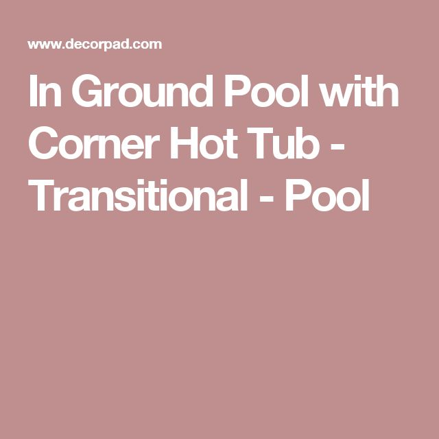 In Ground Pool with Corner Hot Tub - Transitional - Pool