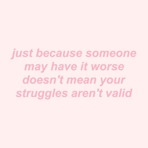 """This one is so important I'm pinning it twice. Just because you or someone else thinks your struggles are """"small"""" doesn't make them any less valid than what people consider a """"large"""" struggle."""