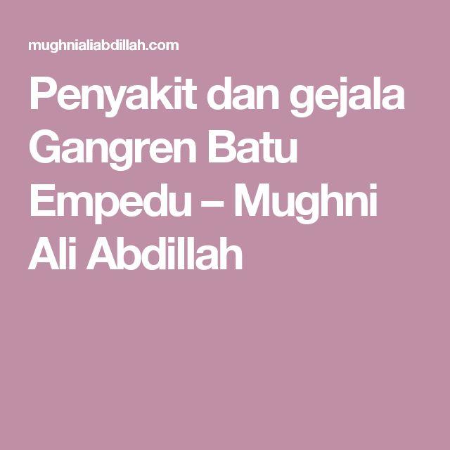 Penyakit dan gejala Gangren Batu Empedu – Mughni Ali Abdillah