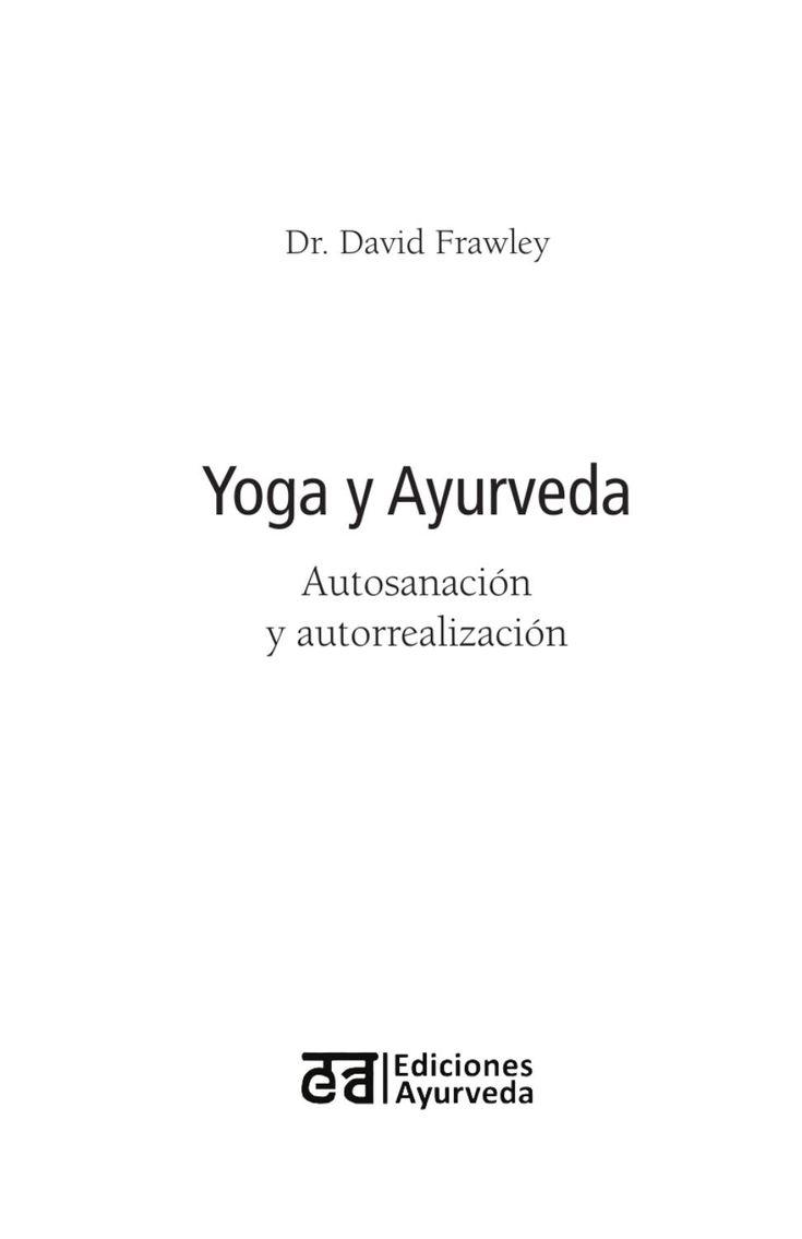 """""""Yoga y ayurveda"""" del Dr. David Frawley debe estar en la biblioteca de todo estudiante serio de yoga y del conocimiento védico"""". Deepak Chopra """"Yoga y Ayurveda"""" nos revela el secreto de los poderes del cuerpo, la respiracion, los sentidos, la mente y los chakras y, lo que es mas importante, desarrolla metodos para mejorarlos mediante dietas, hierbas y plantas, asanas, pranayama y meditacion. Tus libros de ayurveda en la editorial del ayurveda"""