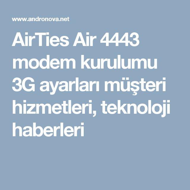 AirTies Air 4443 modem kurulumu 3G ayarları müşteri hizmetleri, teknoloji haberleri