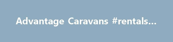 Advantage Caravans #rentals #in http://rental.remmont.com/advantage-caravans-rentals-in/  #caravan rental # RV Travel Trailer Rentals RV Delivery Services The best part of an RV rental is that your travel options are endless. Stay for a day or two months. Venture into the wilderness or stay near a bustling city. Whether you take that special someone on a romantic getaway or the whole family...