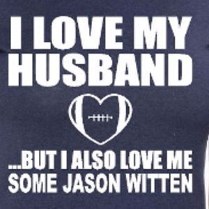 I LOVE my HUSBAND but I also LOVE me some JASON WITTEN Shirt!!