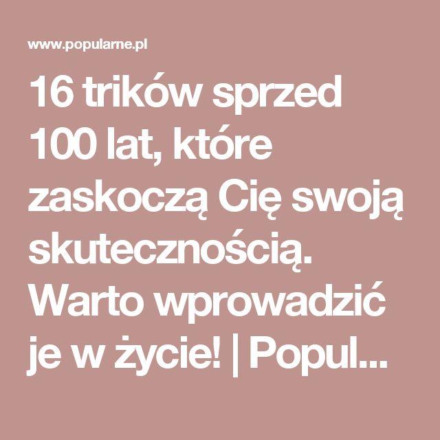 16 trików sprzed 100 lat, które zaskoczą Cię swoją skutecznością. Warto wprowadzić je w życie! | Popularne.pl