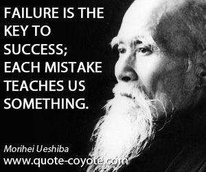 Morihei Ueshiba quotes - Failure is the key to success; each mistake teaches us something.