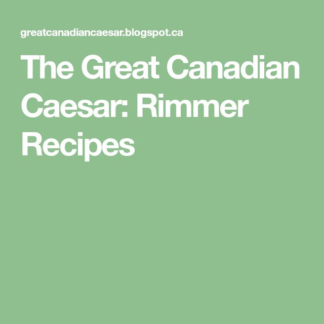 The Great Canadian Caesar: Rimmer Recipes