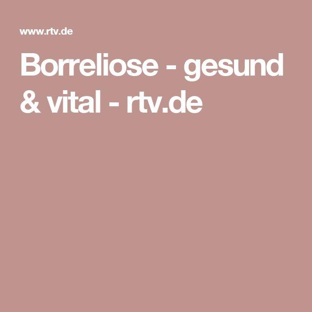 Borreliose - gesund & vital - rtv.de