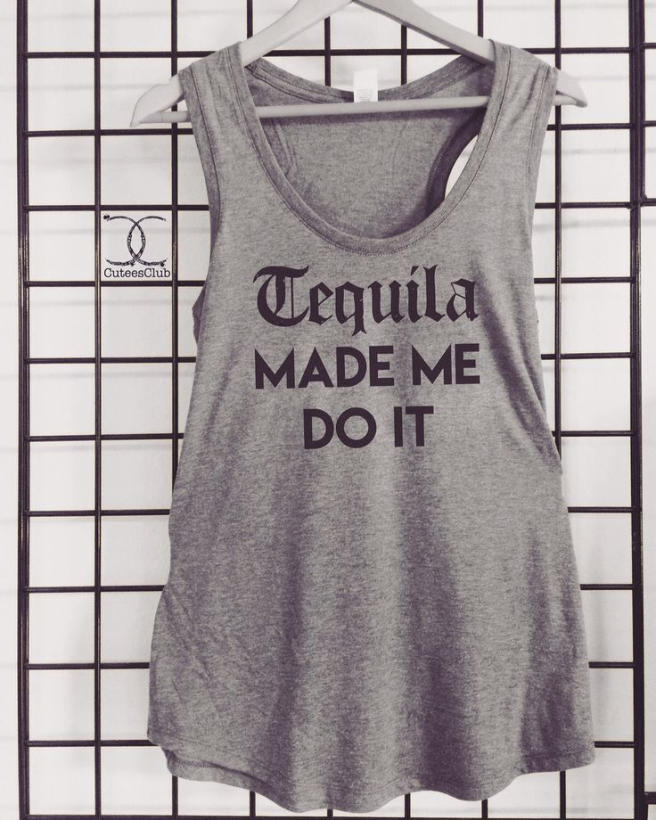 Tank Tops | Womens Tank Tops | Graphic Tees | Mens Tank Top | DT237 | Athletic Tops | Meme | Tanks | Tequila made me do it by CuteesClub on Etsy https://www.etsy.com/listing/463694429/tank-tops-womens-tank-tops-graphic-tees
