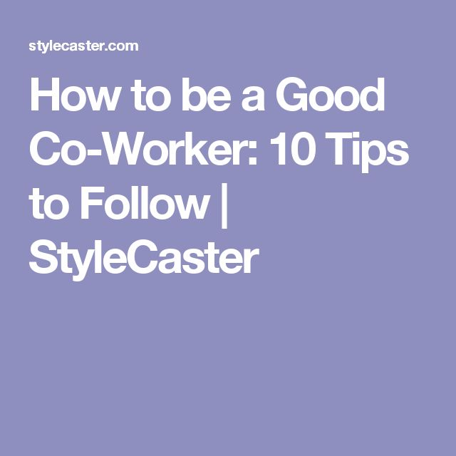 How to be a Good Co-Worker: 10 Tips to Follow | StyleCaster