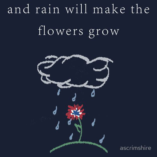 """Rain Will Make the Flowers Grow"" T-Shirt 