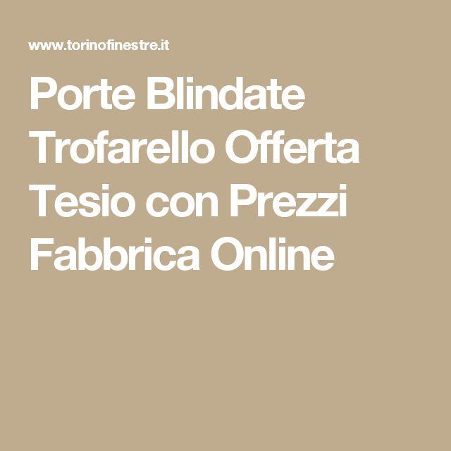 Porte Blindate Trofarello Offerta Tesio con Prezzi Fabbrica Online