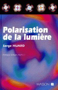 Polarisation de la lumière de Serge Huard , Edition Masson, Paris,Milan,Barcelone 1994 Cote: 535 HUA