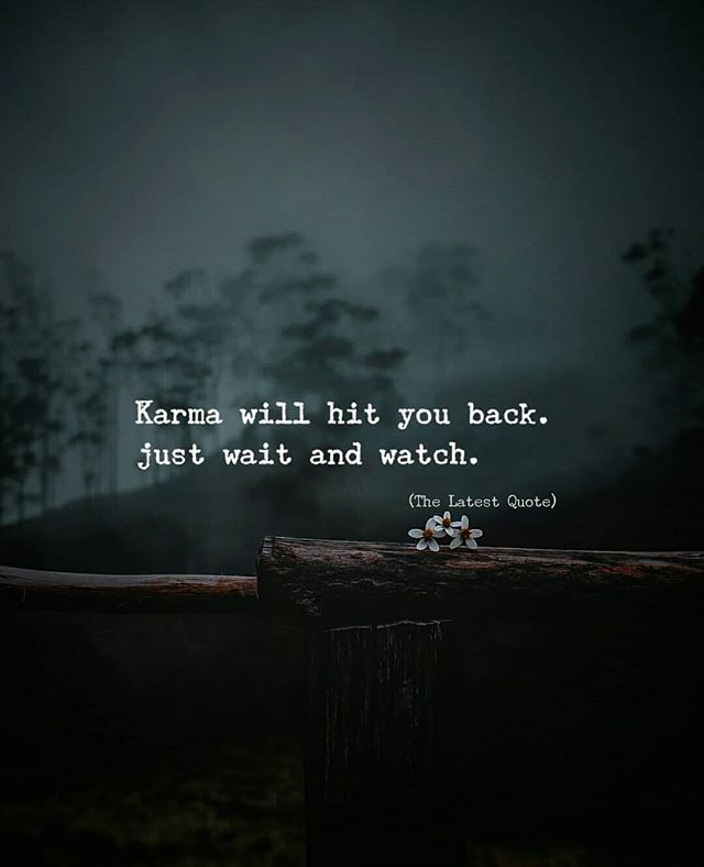 Karma Will Hit You Back Just Wait And Watch