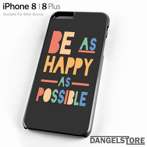 Be as Happy as Possible For iPhone 8 | 8 Plus Case