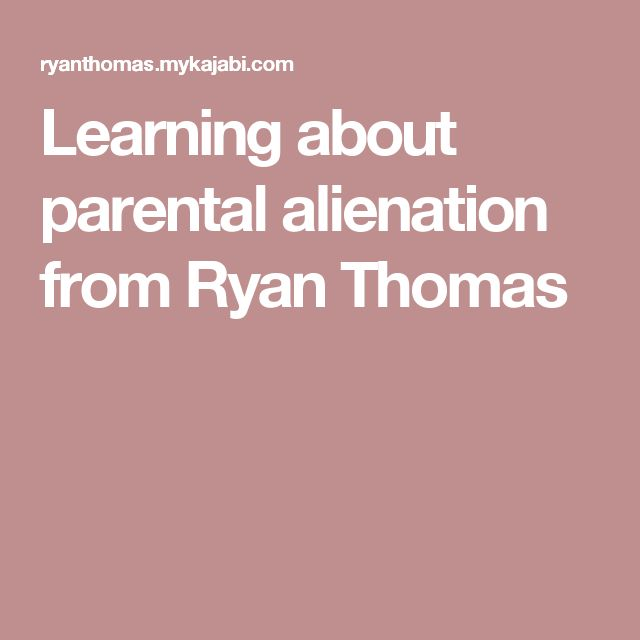 Learning about parental alienation from Ryan Thomas