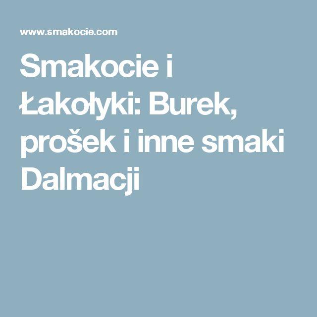 Smakocie i Łakołyki: Burek, prošek i inne smaki Dalmacji