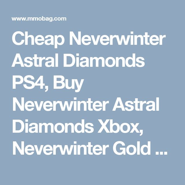 Cheap Neverwinter Astral Diamonds PS4, Buy Neverwinter Astral Diamonds Xbox, Neverwinter Gold With Safe And Instant Delivery Support! #youcancheck https://www.mmobag.com/neverwinter-astral-diamonds