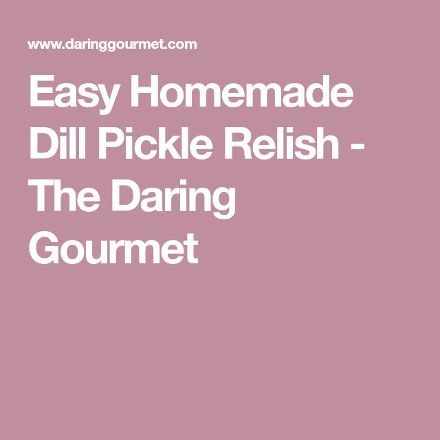 Easy Homemade Dill Pickle Relish - The Daring Gourmet