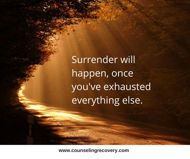 It takes a lot to surrender but once we do, it the road of recovery gets better!