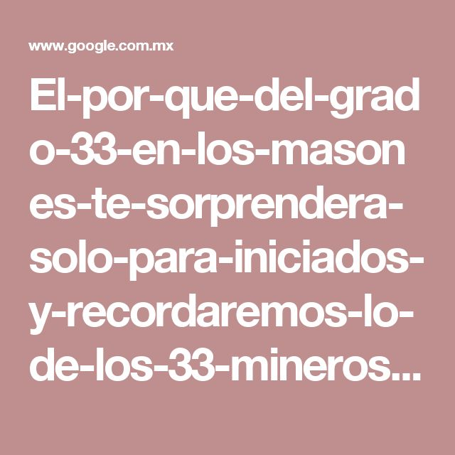El-por-que-del-grado-33-en-los-masones-te-sorprendera-solo-para-iniciados-y-recordaremos-lo-de-los-33-mineros-chilenos-o-el-ritual-show-de-pinera-al-alcanzar-el-grado-33 amp