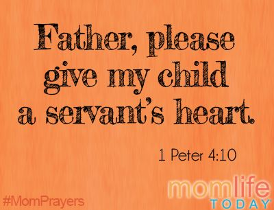 Father God, Please give my child a servant's heart. And I pray I would model what it means to live life with a heart that serves.