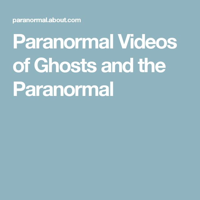Paranormal Videos of Ghosts and the Paranormal