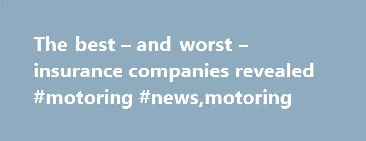 The best – and worst – insurance companies revealed #motoring #news,motoring donate.nef2.com/... # The best – and worst – insurance companies revealed A major survey claims to have revealed the 40 best car insurance companies. The Auto Express Driver Power survey, in partnership with Telegraph Motoring, asked more than 46,000 motorists to rate their insurance company in five areas: communication, speed to settle a claim, helpfulness, value for money and overall service. Topping the tab...