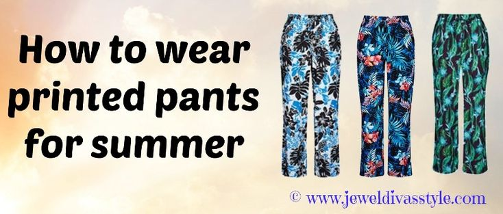 JDS - FASHION STYLE: How to wear printed pants for Summer 2014 - http://jeweldivasstyle.com/fashion-style-how-to-wear-printed-pants-for-summer/