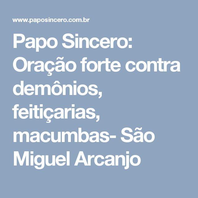 Papo Sincero: Oração forte contra demônios, feitiçarias, macumbas- São Miguel Arcanjo