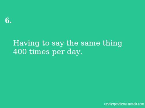Cashier Problems...hahaha so true, but i still love it ;)