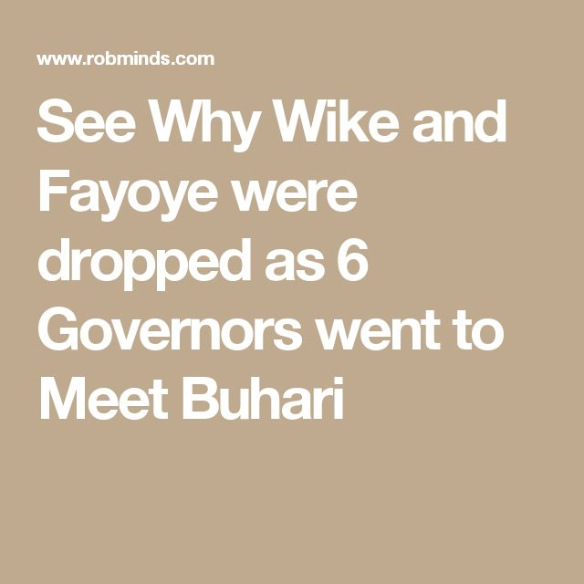 See Why Wike and Fayoye were dropped as 6 Governors went to Meet Buhari