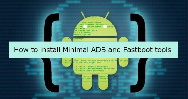 How to setup and installMinimal ADB and Fastboot on Windows