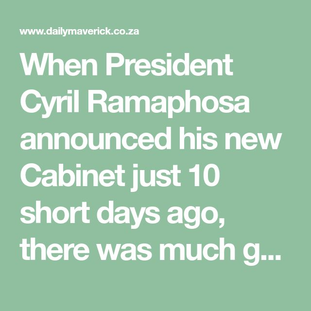 When President Cyril Ramaphosa announced his new Cabinet just 10 short days ago, there was much gnashing of teeth over some of the people he retained. There were important questions asked about the morality of keeping people like Nomvula Mokonyane and Bathabile Dlamini as ministers, considering their history of serving enthusiastically under former president Jacob Zuma. At the time, it appeared that Ramaphosa had decided to follow a strategy of allowing some people to remain in office, while…