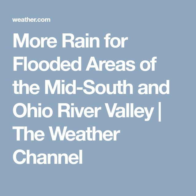 More Rain for Flooded Areas of the Mid-South and Ohio River Valley | The Weather Channel
