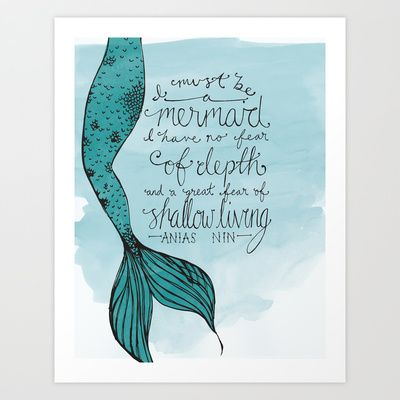 """Yes yes yes. """"I must be a mermaid. I have no fear of depth and a great fear of shallow living."""" Anais Nin :: Mermaid Quote by Hannah Bottino"""