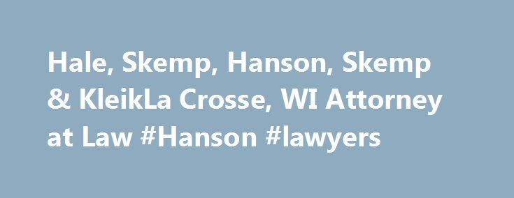 Hale, Skemp, Hanson, Skemp & KleikLa Crosse, WI Attorney at Law #Hanson #lawyers http://debt.nef2.com/hale-skemp-hanson-skemp-kleikla-crosse-wi-attorney-at-law-hanson-lawyers/  # Hale Skemp Hanson Skemp & Sleik Attorney at Law in La Crosse, WI A full-service litigation firm for all your legal needs At Hale, Skemp, Hanson, Skemp Sleik, Attorneys Counselors at Law, we provide creative solutions to legal problems. A firm with deep community roots and a long history of reliable service, we…