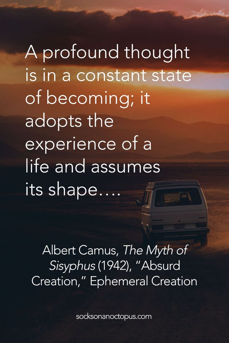 "Quote Of The Day: April 5, 2015 - A profound thought is in a constant state of becoming; it adopts the experience of a life and assumes its shape…. — Albert Camus, 'The Myth of Sisyphus' (1942), ""Absurd Creation,"" Ephemeral Creation - #quote #quoteoftheday #quotes #qotd"