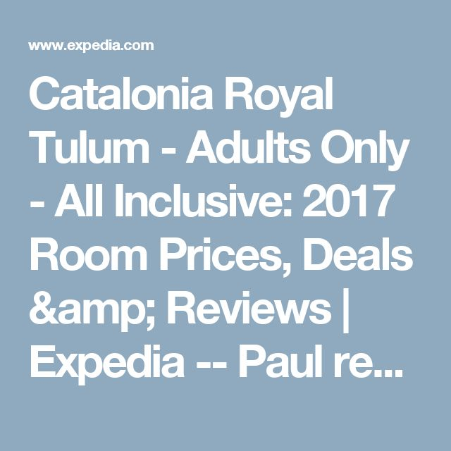 Catalonia Royal Tulum - Adults Only - All Inclusive: 2017 Room Prices, Deals & Reviews | Expedia  -- Paul recommends (Mexico)